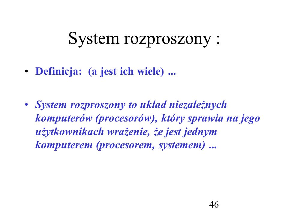 System rozproszony : Definicja: (a jest ich wiele) ...