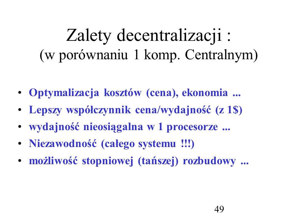 Zalety decentralizacji : (w porównaniu 1 komp. Centralnym)