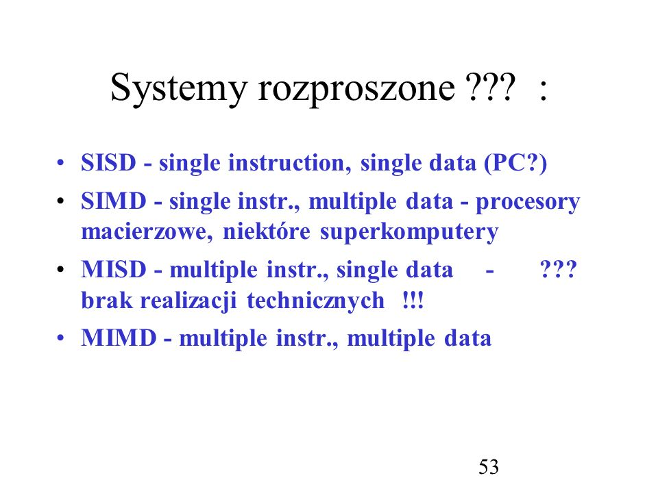 Systemy rozproszone : SISD - single instruction, single data (PC )