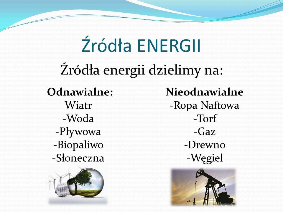 Źródła energii dzielimy na: