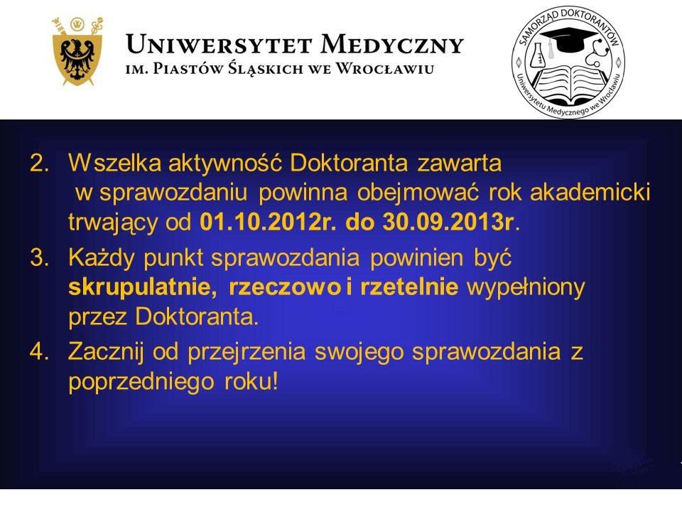 Wszelka aktywność Doktoranta zawarta w sprawozdaniu powinna obejmować rok akademicki trwający od 01.10.2012r. do 30.09.2013r.