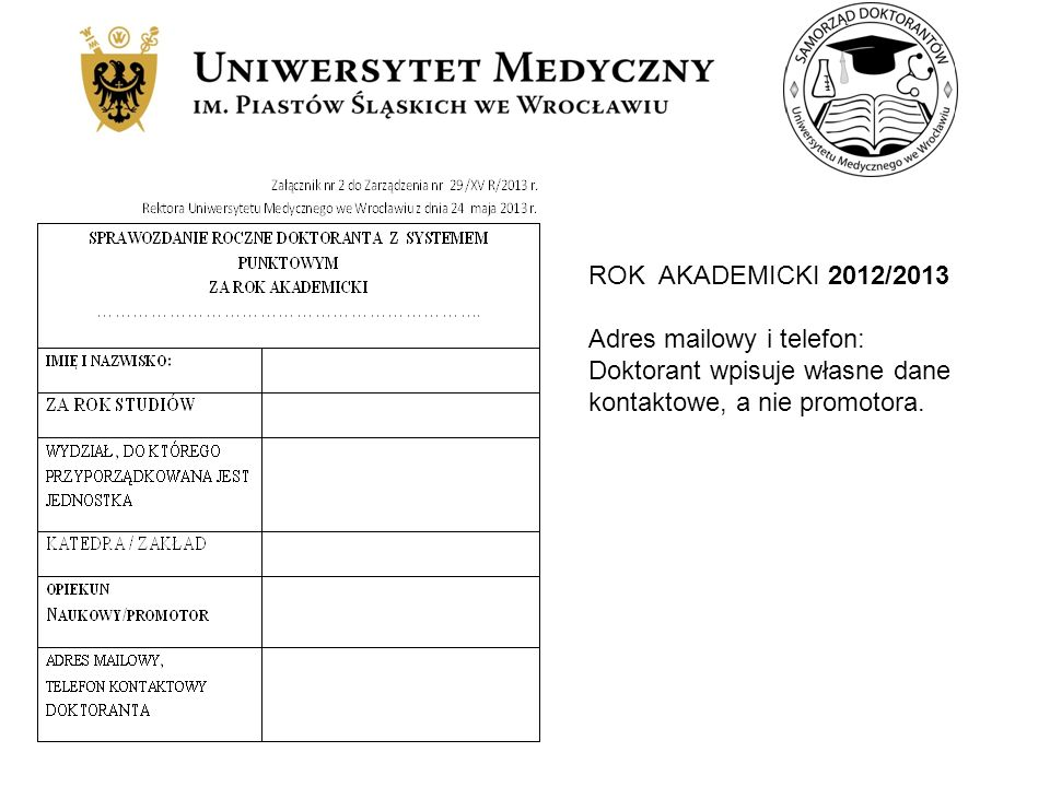 ROK AKADEMICKI 2012/2013 Adres mailowy i telefon: Doktorant wpisuje własne dane.