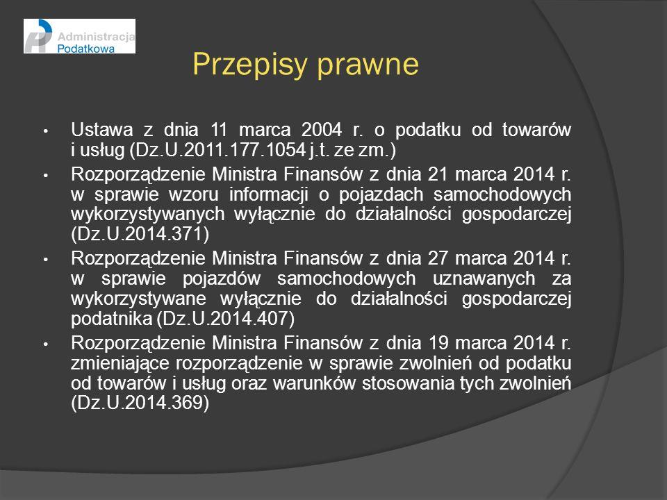 Przepisy prawne Ustawa z dnia 11 marca 2004 r. o podatku od towarów i usług (Dz.U.2011.177.1054 j.t. ze zm.)