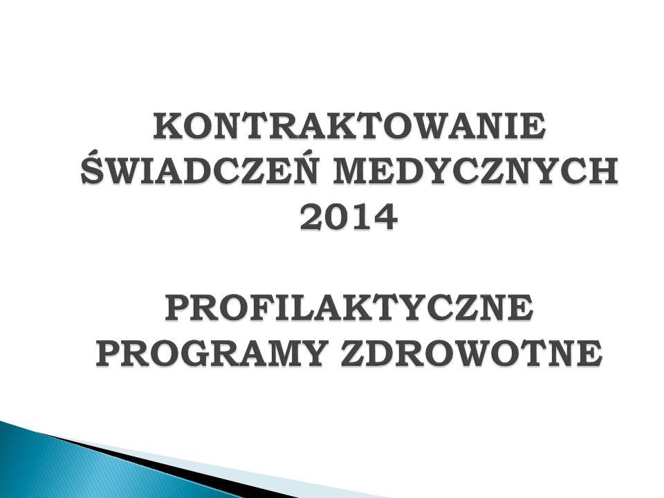 KONTRAKTOWANIE ŚWIADCZEŃ MEDYCZNYCH 2014 PROFILAKTYCZNE PROGRAMY ZDROWOTNE