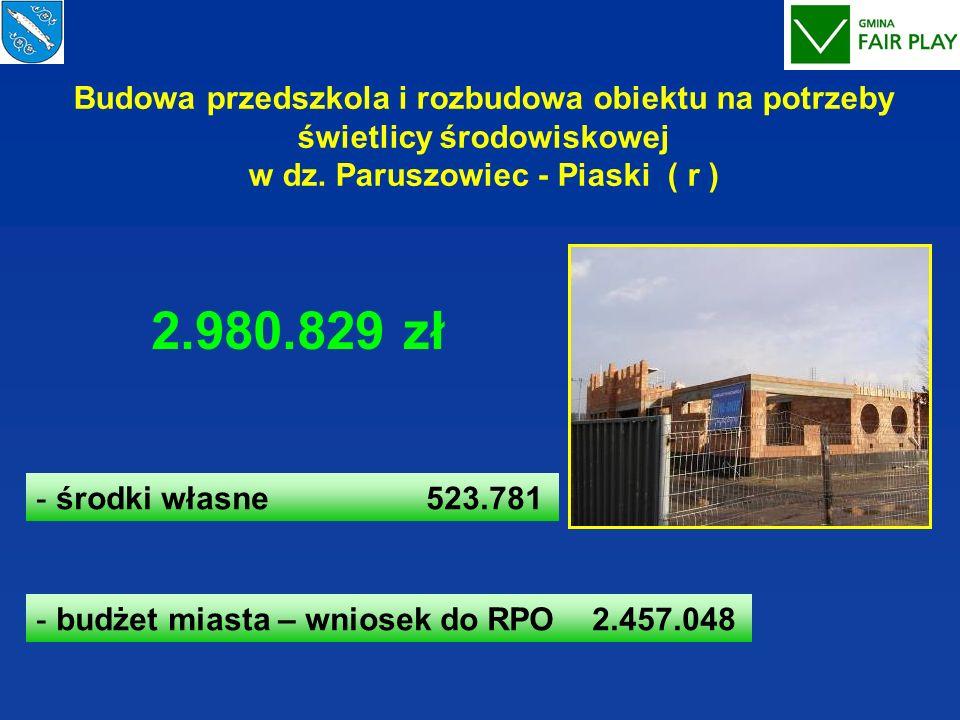 Budowa przedszkola i rozbudowa obiektu na potrzeby świetlicy środowiskowej w dz. Paruszowiec - Piaski ( r )