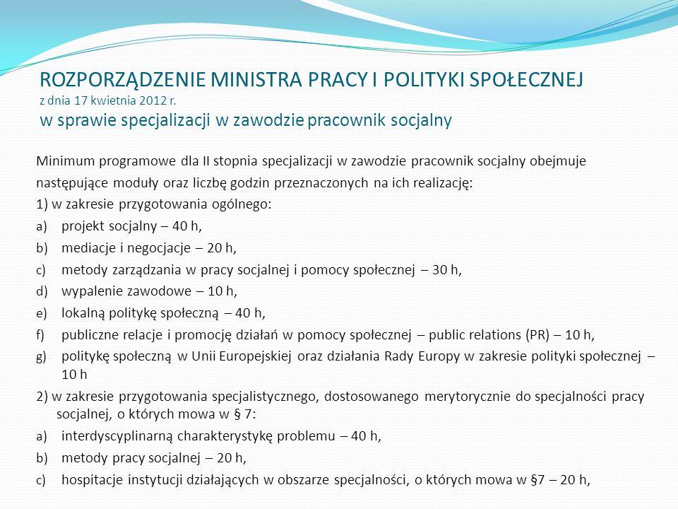 ROZPORZĄDZENIE MINISTRA PRACY I POLITYKI SPOŁECZNEJ z dnia 17 kwietnia 2012 r. w sprawie specjalizacji w zawodzie pracownik socjalny
