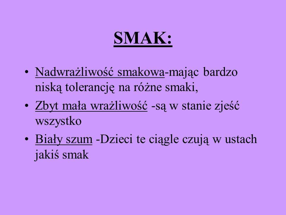 SMAK: Nadwrażliwość smakowa-mając bardzo niską tolerancję na różne smaki, Zbyt mała wrażliwość -są w stanie zjeść wszystko.