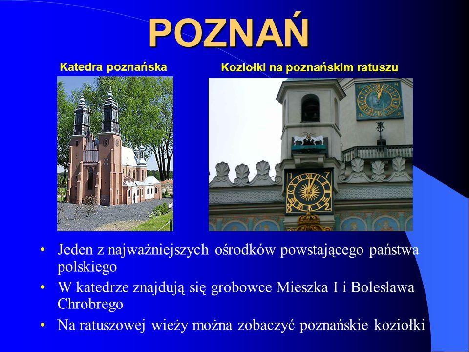 POZNAŃ Jeden z najważniejszych ośrodków powstającego państwa polskiego