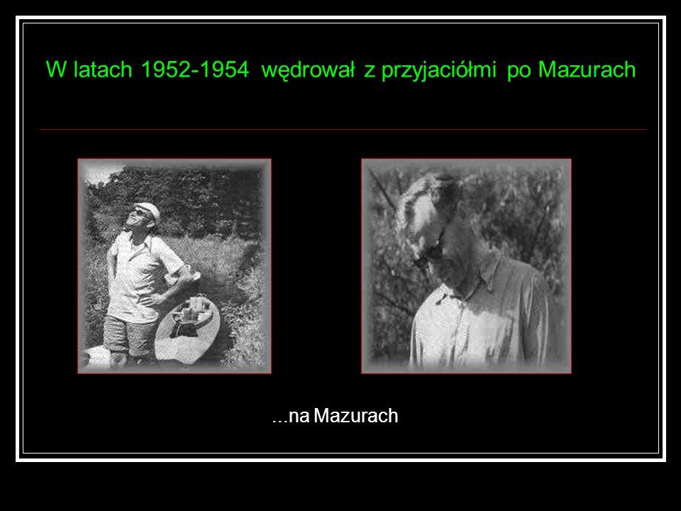 W latach 1952-1954 wędrował z przyjaciółmi po Mazurach