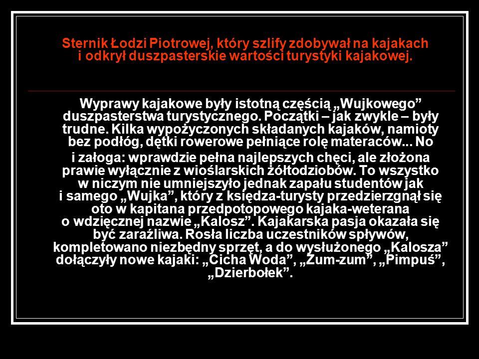 Sternik Łodzi Piotrowej, który szlify zdobywał na kajakach i odkrył duszpasterskie wartości turystyki kajakowej.
