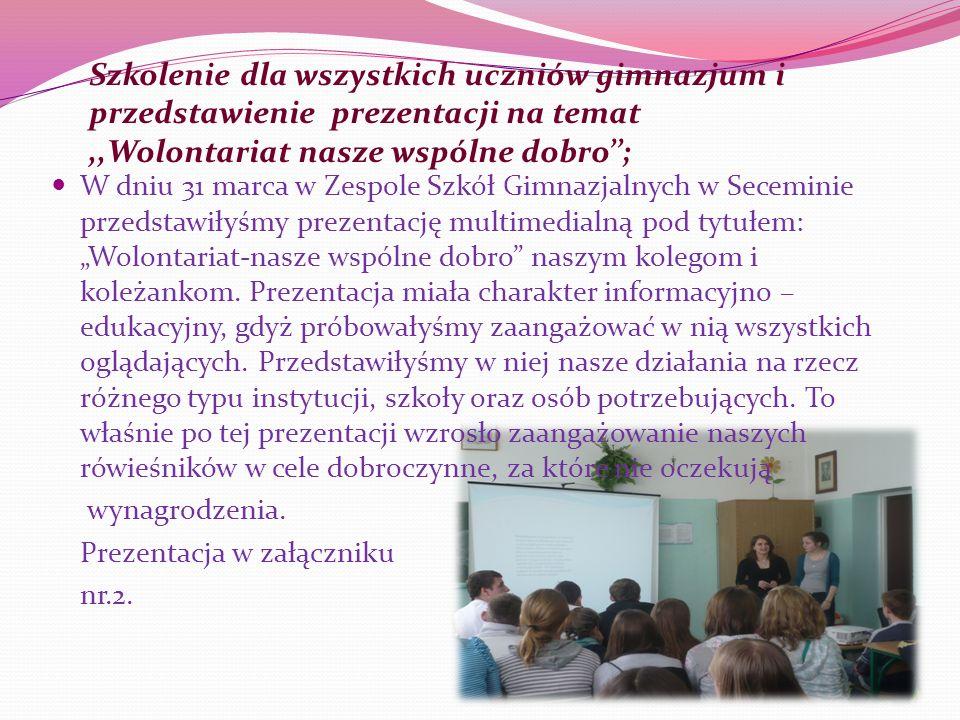 Szkolenie dla wszystkich uczniów gimnazjum i przedstawienie prezentacji na temat ,,Wolontariat nasze wspólne dobro'';