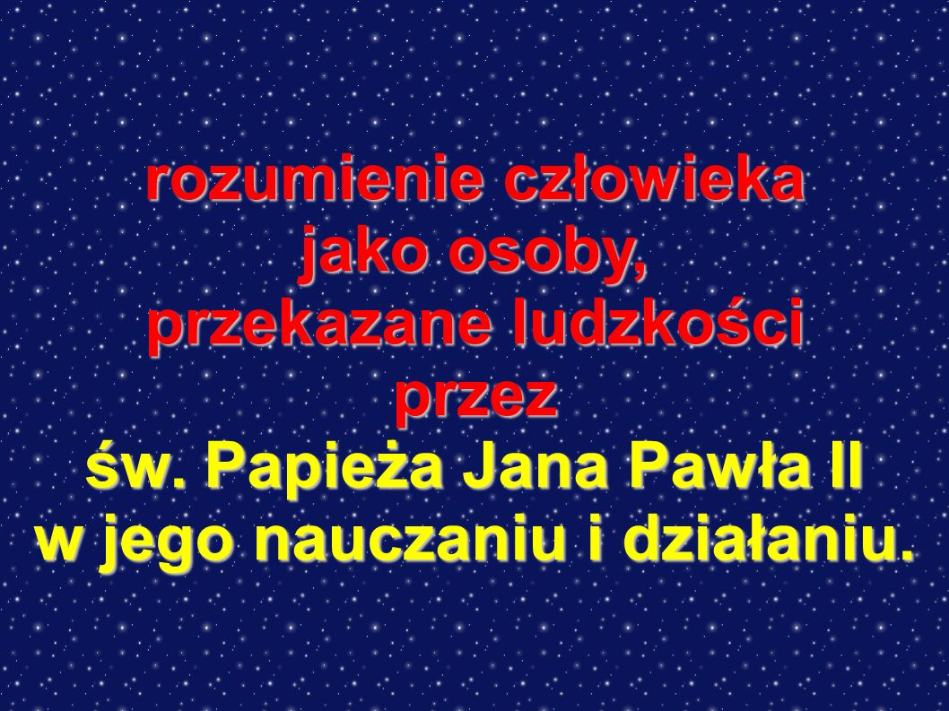 św. Papieża Jana Pawła II w jego nauczaniu i działaniu.