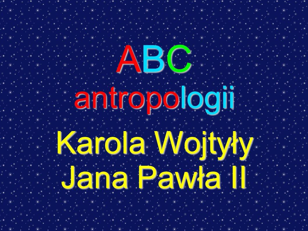 ABC antropologii Karola Wojtyły Jana Pawła II