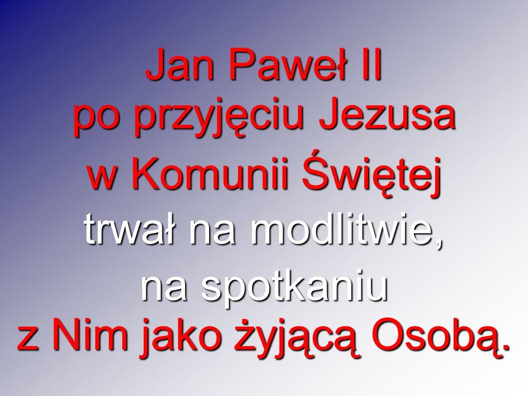 Jan Paweł II po przyjęciu Jezusa. w Komunii Świętej.