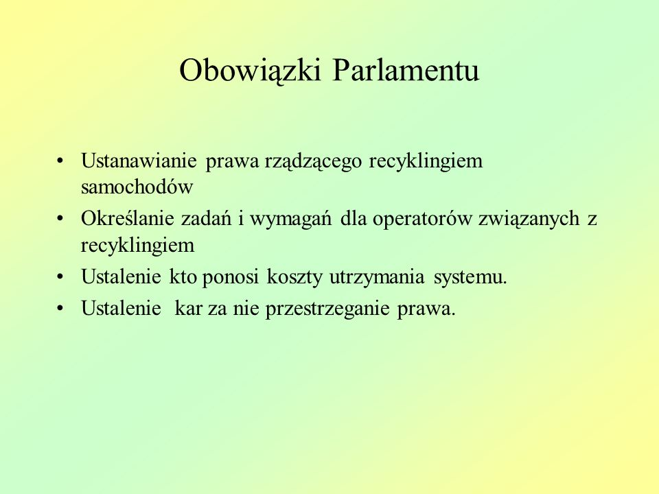 Obowiązki Parlamentu Ustanawianie prawa rządzącego recyklingiem samochodów. Określanie zadań i wymagań dla operatorów związanych z recyklingiem.