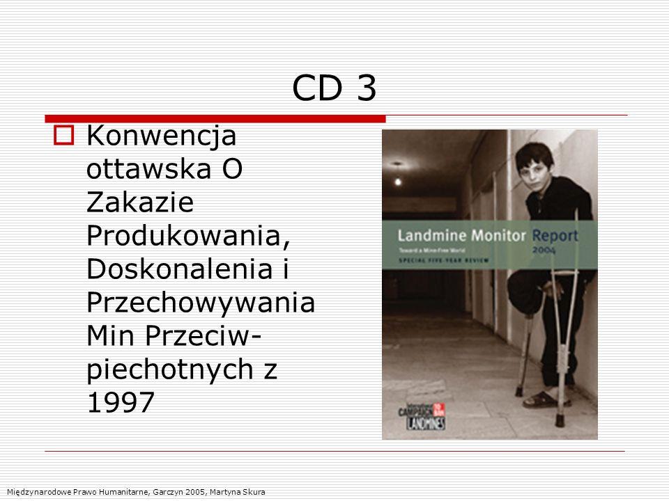 CD 3 Konwencja ottawska O Zakazie Produkowania, Doskonalenia i Przechowywania Min Przeciw- piechotnych z 1997.
