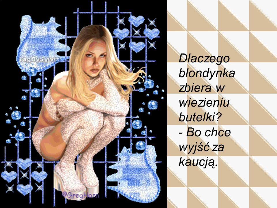 Dlaczego blondynka zbiera w wiezieniu butelki