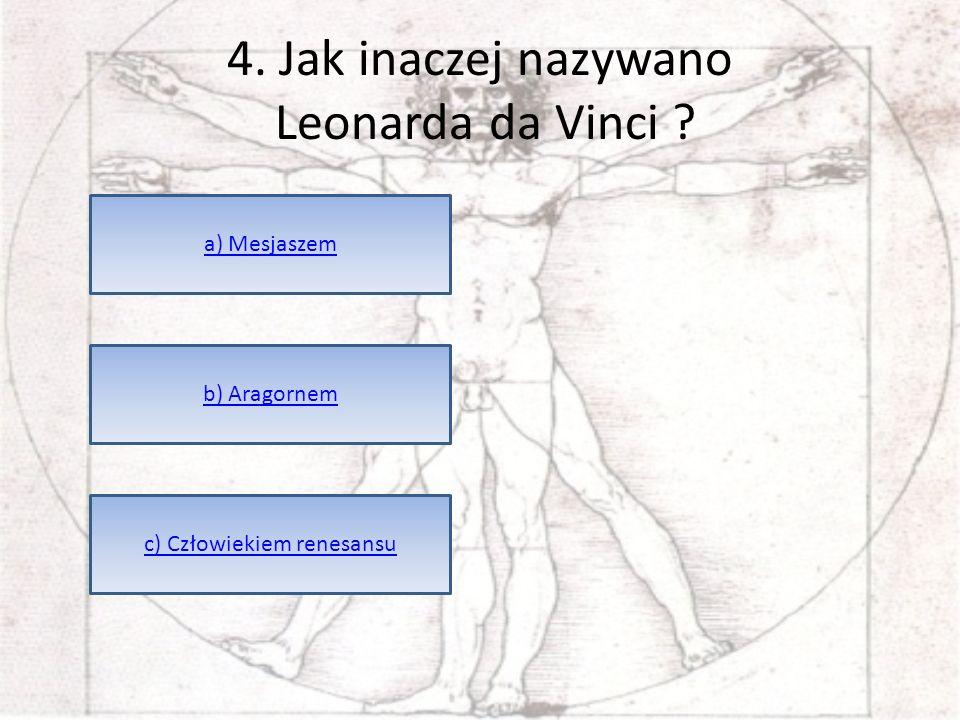 4. Jak inaczej nazywano Leonarda da Vinci