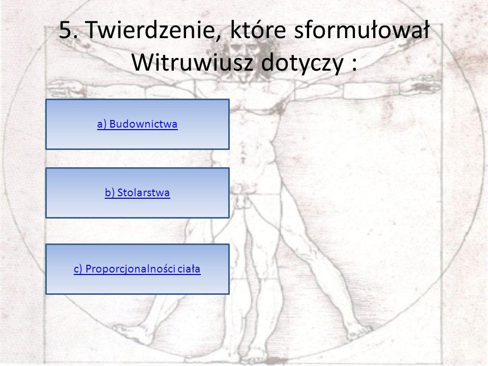 5. Twierdzenie, które sformułował Witruwiusz dotyczy :
