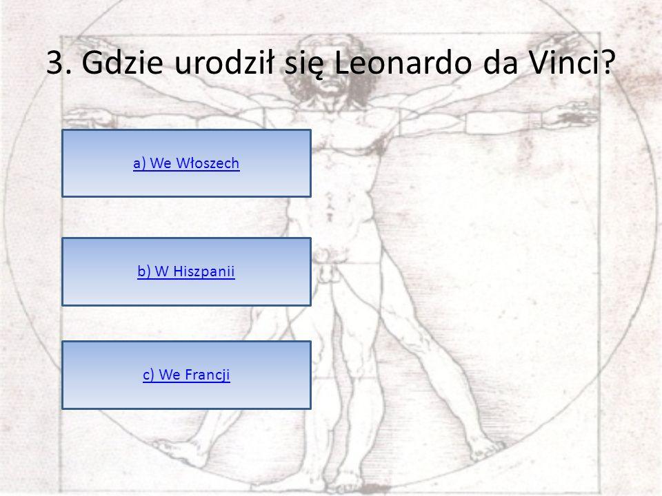 3. Gdzie urodził się Leonardo da Vinci