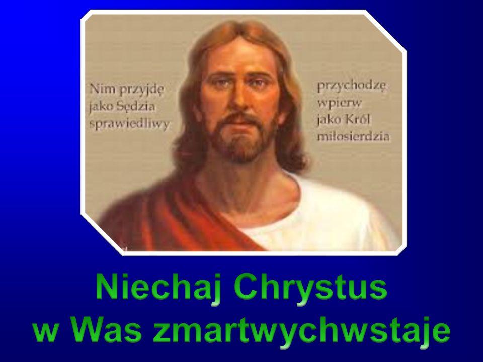Niechaj Chrystus w Was zmartwychwstaje