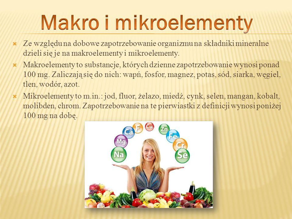 Makro i mikroelementy Ze względu na dobowe zapotrzebowanie organizmu na składniki mineralne dzieli się je na makroelementy i mikroelementy.