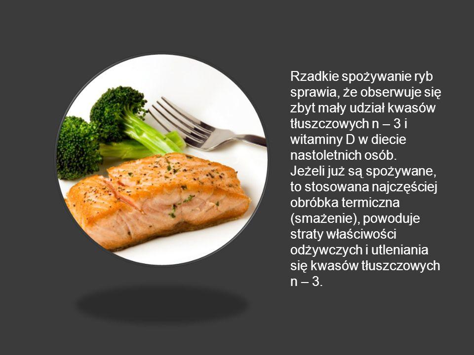 Rzadkie spożywanie ryb sprawia, że obserwuje się zbyt mały udział kwasów tłuszczowych n – 3 i witaminy D w diecie nastoletnich osób.