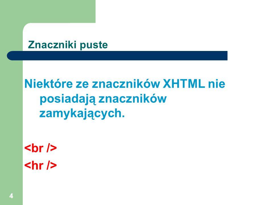 Niektóre ze znaczników XHTML nie posiadają znaczników zamykających.