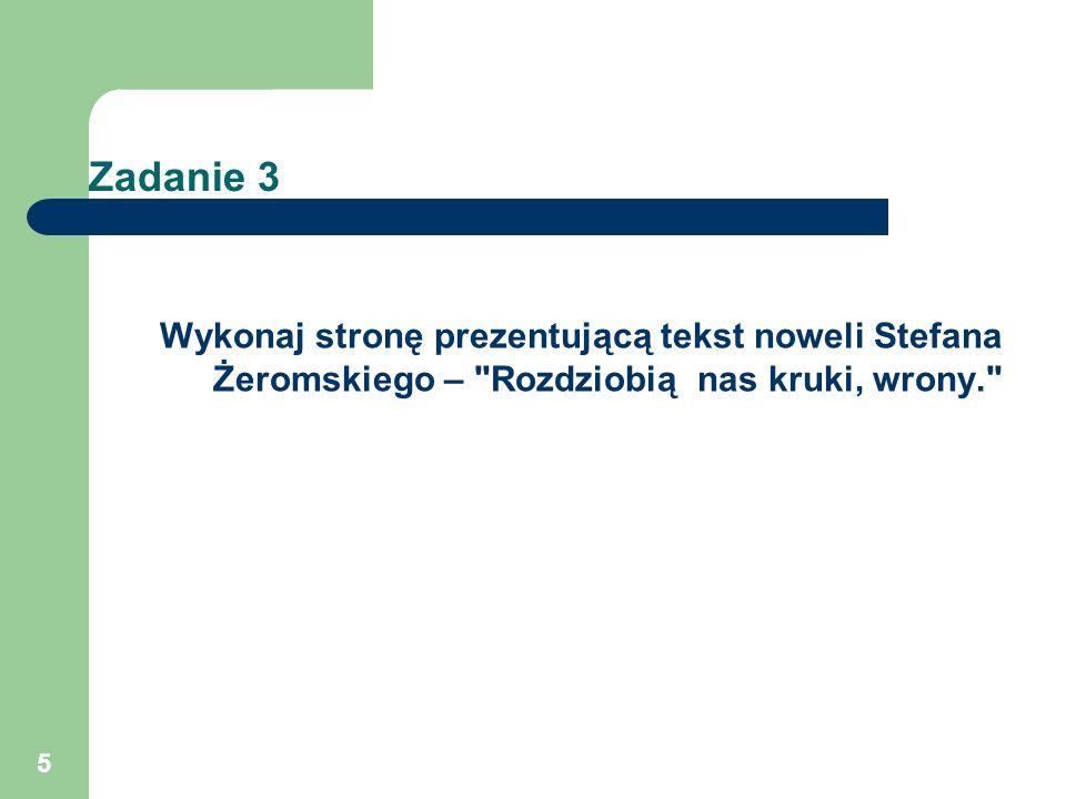 Zadanie 3 Wykonaj stronę prezentującą tekst noweli Stefana Żeromskiego – Rozdziobią nas kruki, wrony.