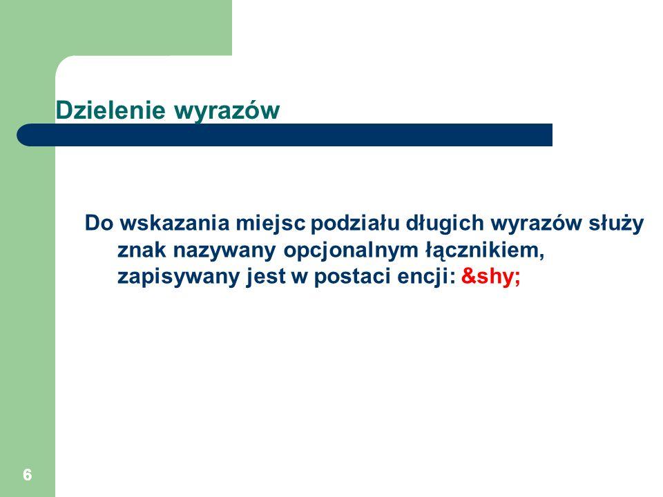 Dzielenie wyrazów Do wskazania miejsc podziału długich wyrazów służy znak nazywany opcjonalnym łącznikiem, zapisywany jest w postaci encji: 