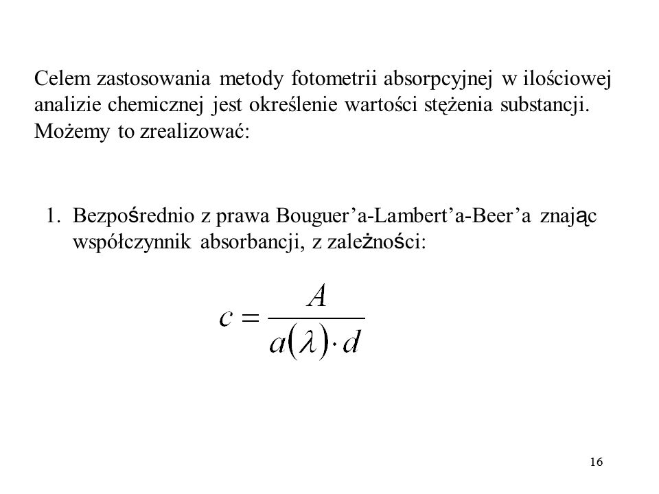 Celem zastosowania metody fotometrii absorpcyjnej w ilościowej analizie chemicznej jest określenie wartości stężenia substancji. Możemy to zrealizować: