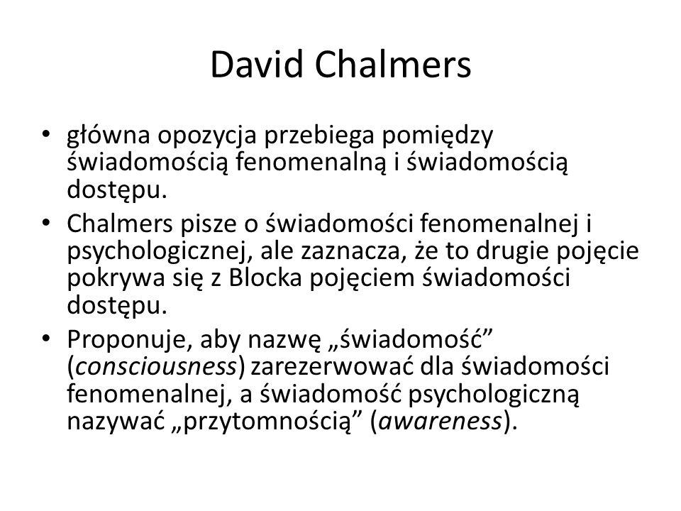 David Chalmers główna opozycja przebiega pomiędzy świadomością fenomenalną i świadomością dostępu.