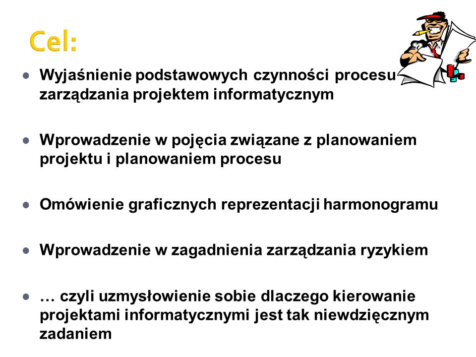Cel: Wyjaśnienie podstawowych czynności procesu zarządzania projektem informatycznym.