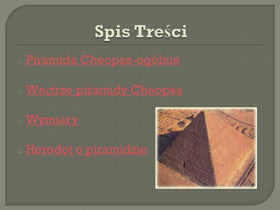Spis Treści Piramida Cheopsa-ogólnie Wnętrze piramidy Cheopsa Wymiary