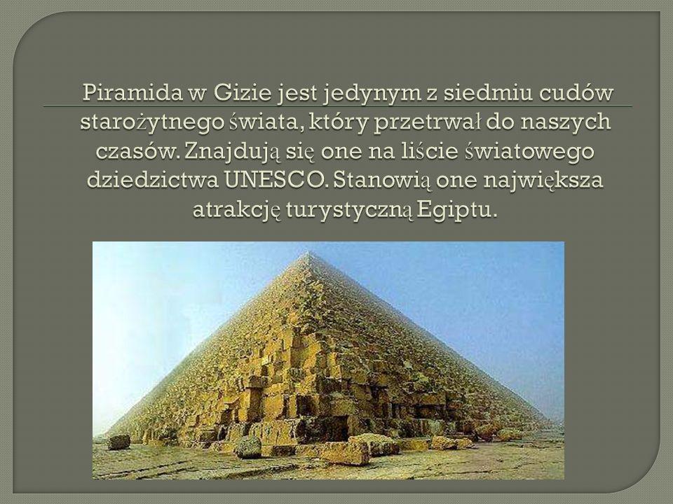 Piramida w Gizie jest jedynym z siedmiu cudów starożytnego świata, który przetrwał do naszych czasów.