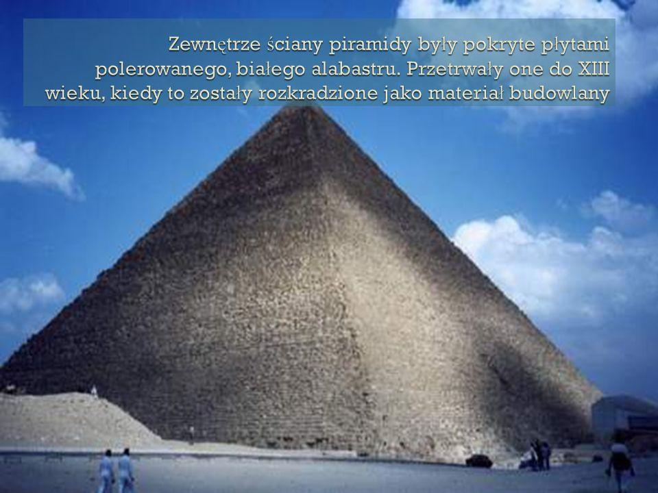 Zewnętrze ściany piramidy były pokryte płytami polerowanego, białego alabastru.