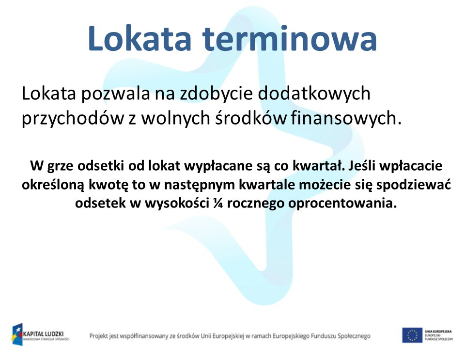 Lokata terminowa Lokata pozwala na zdobycie dodatkowych przychodów z wolnych środków finansowych.