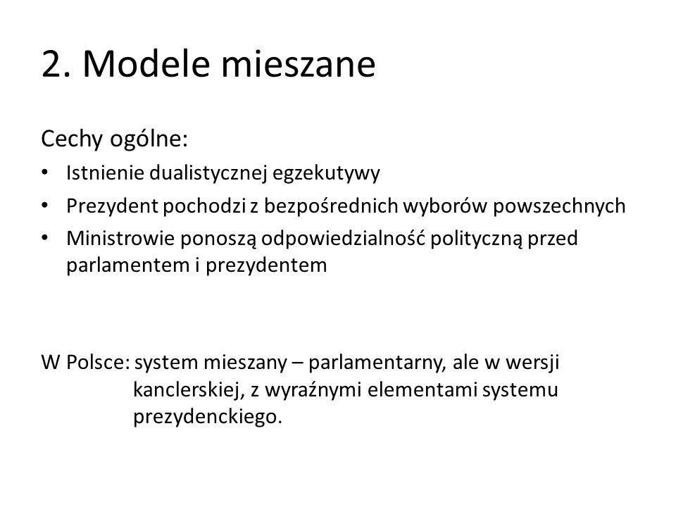 2. Modele mieszane Cechy ogólne: Istnienie dualistycznej egzekutywy