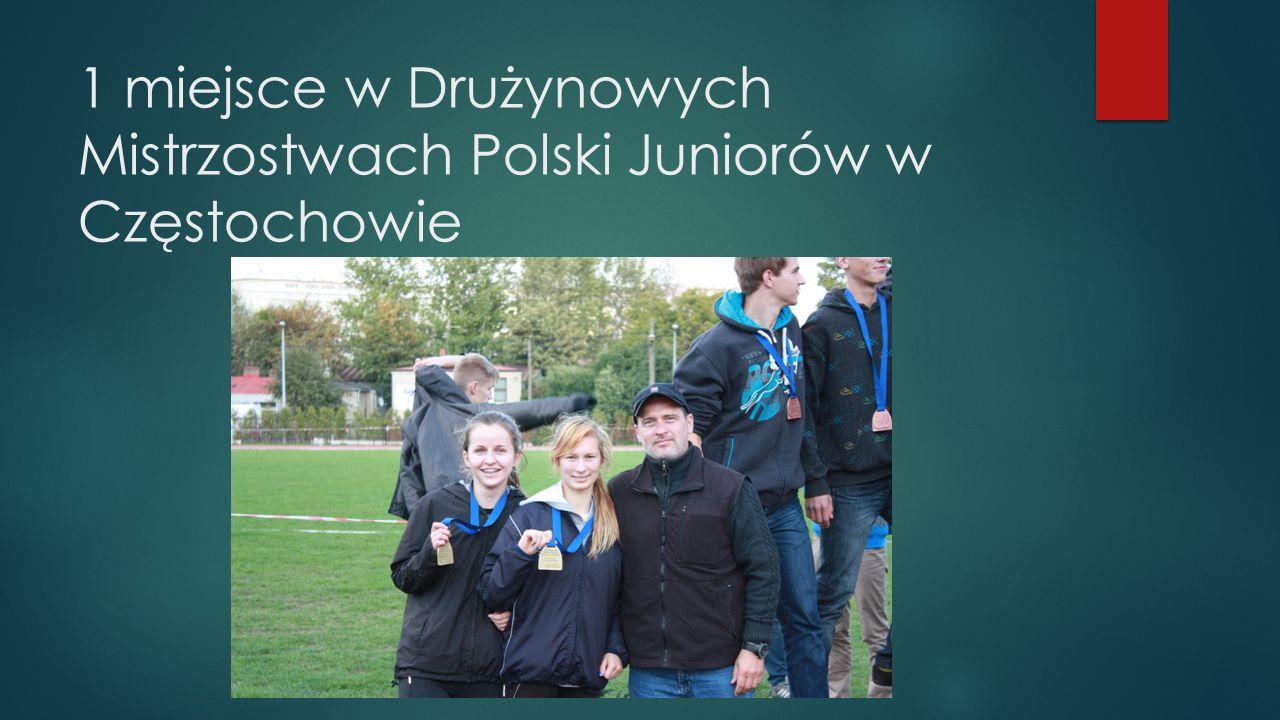 1 miejsce w Drużynowych Mistrzostwach Polski Juniorów w Częstochowie