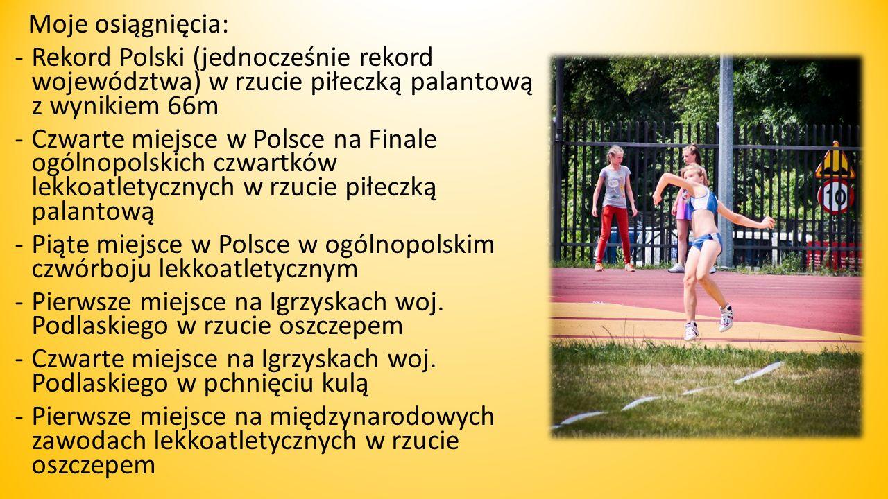 Moje osiągnięcia: Rekord Polski (jednocześnie rekord województwa) w rzucie piłeczką palantową z wynikiem 66m.
