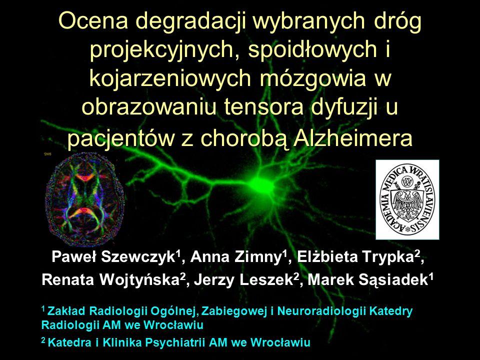 Ocena degradacji wybranych dróg projekcyjnych, spoidłowych i kojarzeniowych mózgowia w obrazowaniu tensora dyfuzji u pacjentów z chorobą Alzheimera