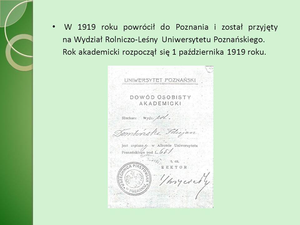 W 1919 roku powrócił do Poznania i został przyjęty na Wydział Rolniczo-Leśny Uniwersytetu Poznańskiego.