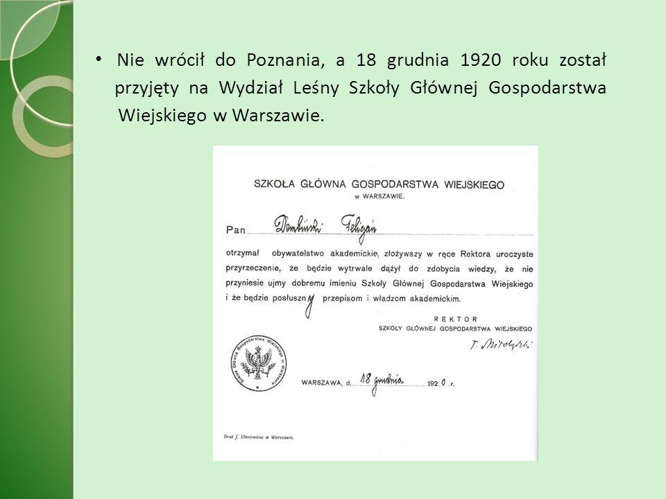 Nie wrócił do Poznania, a 18 grudnia 1920 roku został przyjęty na Wydział Leśny Szkoły Głównej Gospodarstwa Wiejskiego w Warszawie.