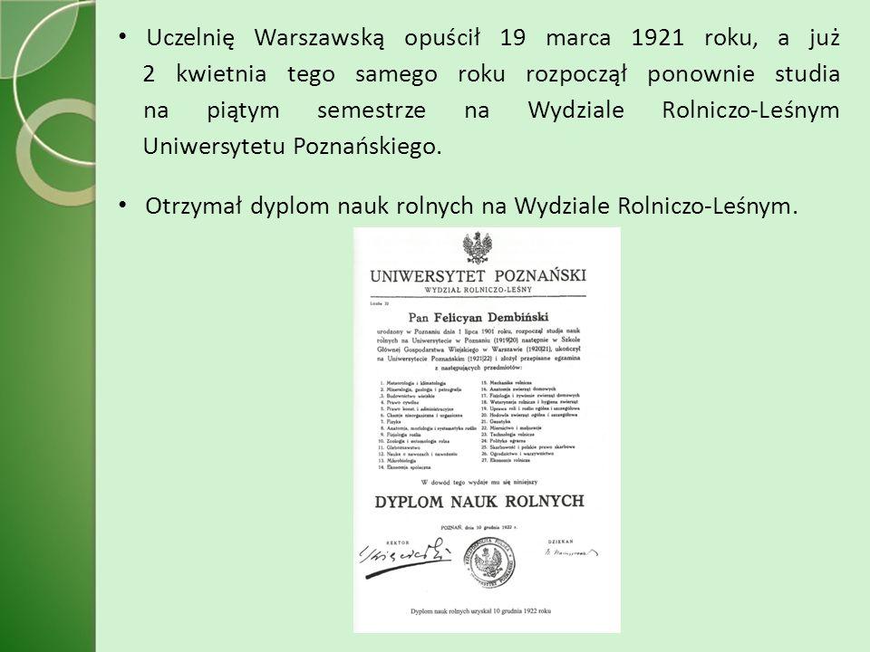 Uczelnię Warszawską opuścił 19 marca 1921 roku, a już 2 kwietnia tego samego roku rozpoczął ponownie studia na piątym semestrze na Wydziale Rolniczo-Leśnym Uniwersytetu Poznańskiego.
