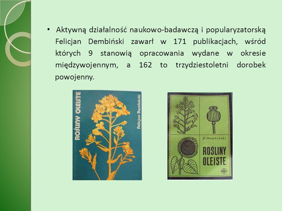 Aktywną działalność naukowo-badawczą i popularyzatorską Felicjan Dembiński zawarł w 171 publikacjach, wśród których 9 stanowią opracowania wydane w okresie międzywojennym, a 162 to trzydziestoletni dorobek powojenny.