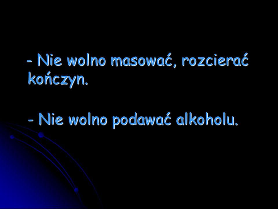 - Nie wolno podawać alkoholu.
