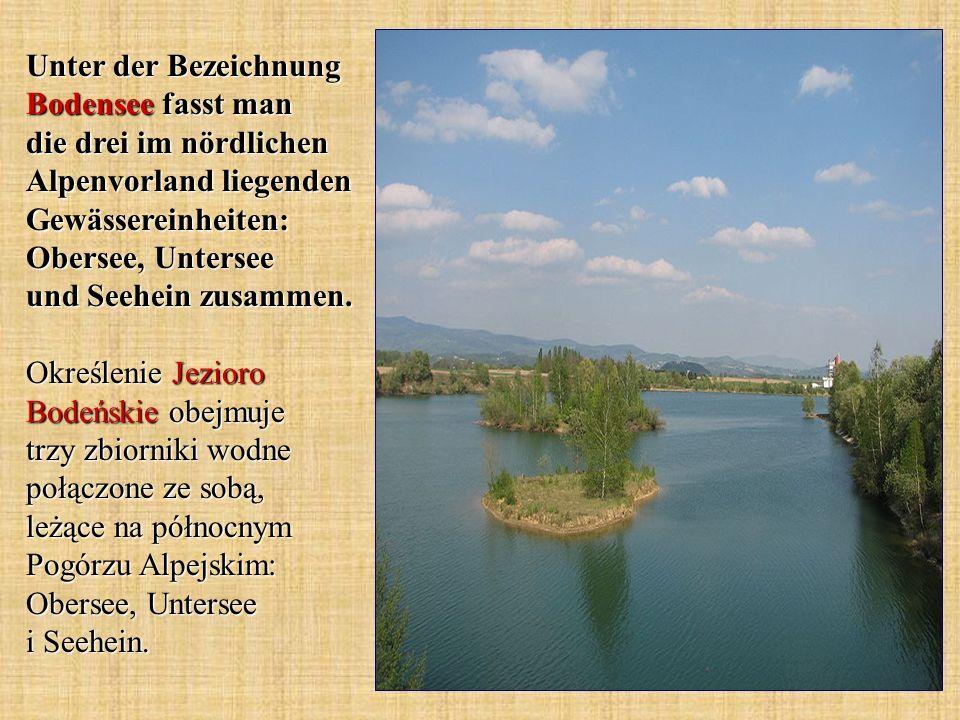 Unter der Bezeichnung Bodensee fasst man die drei im nördlichen Alpenvorland liegenden Gewässereinheiten: Obersee, Untersee und Seehein zusammen.