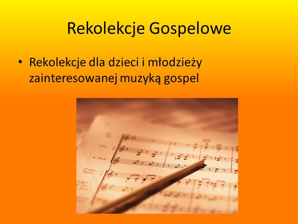 Rekolekcje Gospelowe Rekolekcje dla dzieci i młodzieży zainteresowanej muzyką gospel
