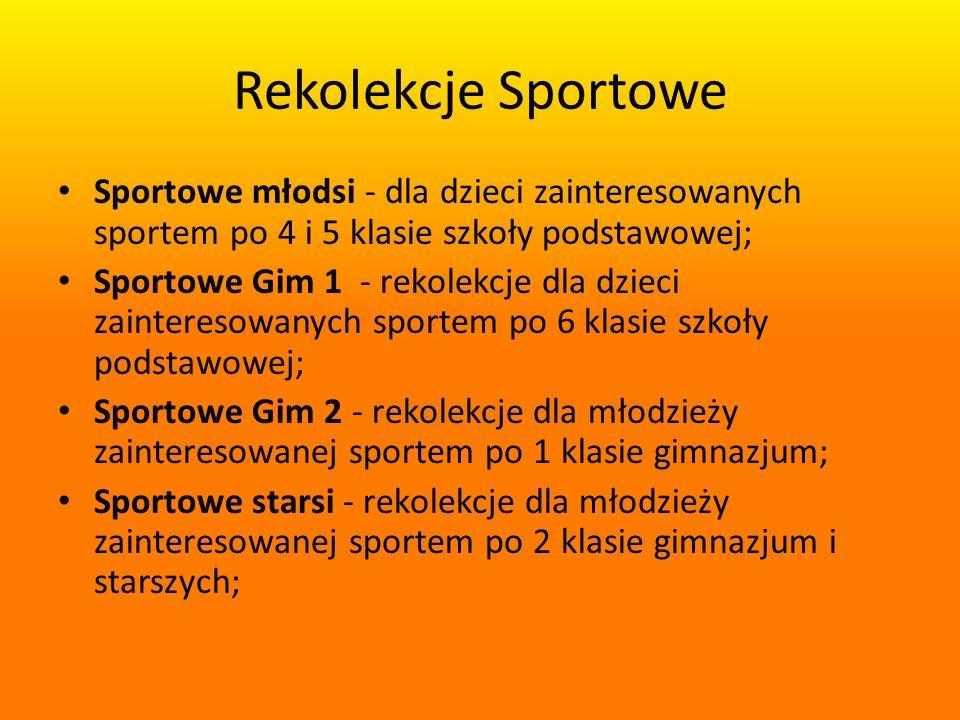 Rekolekcje Sportowe Sportowe młodsi - dla dzieci zainteresowanych sportem po 4 i 5 klasie szkoły podstawowej;