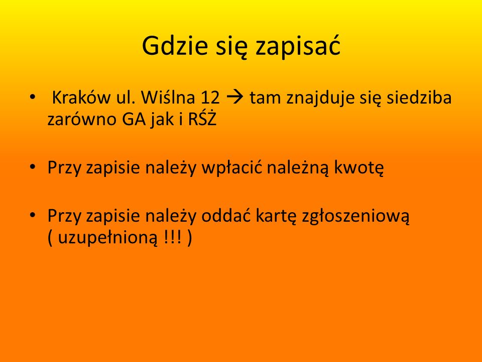 Gdzie się zapisać Kraków ul. Wiślna 12  tam znajduje się siedziba zarówno GA jak i RŚŻ. Przy zapisie należy wpłacić należną kwotę.